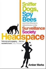 Headspace - Sniffer Dogs, Spy Bees and One Woman's Adventures in the Surveillance Society ebook by Amber Marks