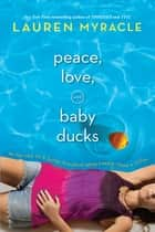 Peace, Love, and Baby Ducks ebook by Lauren Myracle