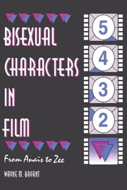 Bisexual Characters in Film - From Ana¿s to Zee ebook by John Dececco, Phd,Wayne M Bryant