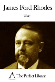 Works of James Ford Rhodes ebook by James Ford Rhodes