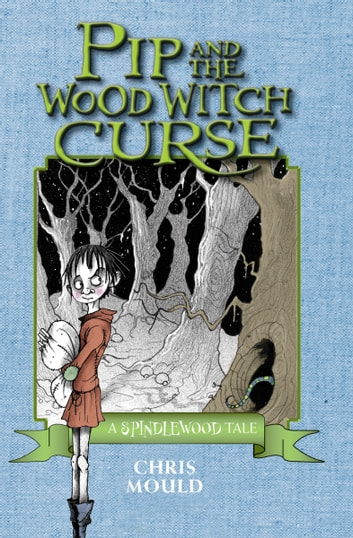 Pip and the wood witch curse ebook by chris mould 9781480428393 pip and the wood witch curse ebook by chris mould fandeluxe Epub