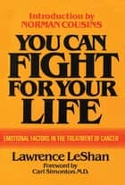 You Can Fight For Your Life ebook by Lawrence LeShan