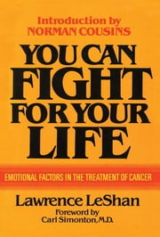 You Can Fight For Your Life - Emotional Factors in the Treatment of Cancer ebook by Lawrence LeShan