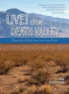 Live! From Death Valley - Dispatches from America's Low Point ebook by John Soennichsen
