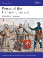 Forces of the Hanseatic League - 13th–15th Centuries ebook by Dr David Nicolle, Gerry Embleton