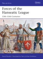 Forces of the Hanseatic League - 13th–15th Centuries ebook by Dr David Nicolle,Gerry Embleton