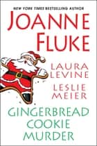 Gingerbread Cookie Murder eBook by Joanne Fluke, Leslie Meier, Laura Levine