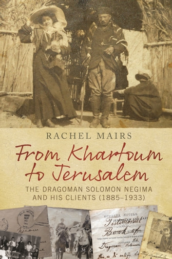 From Khartoum to Jerusalem - The Dragoman Solomon Negima and his Clients (1885–1933) ebook by Dr Rachel Mairs
