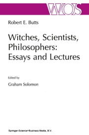 Witches, Scientists, Philosophers: Essays and Lectures ebook by Graham Solomon,Robert E. Butts