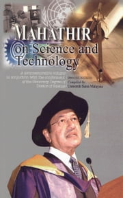 Mahathir on Science and Technology: A Commemorative Volume in Conjunction with the Conferment of the Honorary Degree of Doctor of Science (Second Edition) ebook by USM