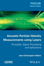 Acoustic Particle Velocity Measurements Using Laser - Principles, Signal Processing and Applications ebook by Jean-Christophe Valière