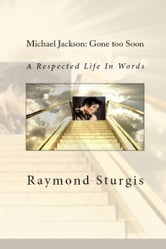 Michael Jackson: Gone Too Soon - A Respected Life In Words ebook by Raymond Sturgis