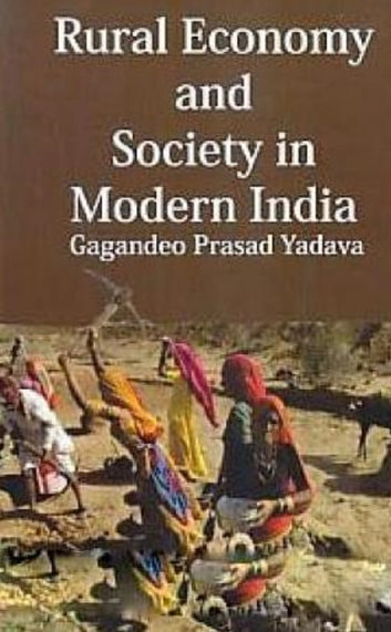Rural Economy and Society in Modern India ebook by Gagandeo Prasad Yadava