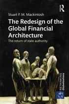 The Redesign of the Global Financial Architecture ebook by Stuart P. M. Mackintosh