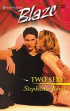 Two Sexy! ebook by Stephanie Bond