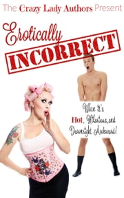 Erotically Incorrect - A Crazy Lady Authors Production ebook by Cherime MacFarlane,Xaviera Snow,R. E. Hargrave,Jennifer Bryan Yarbrough,J.D. Frettier,Teri Riggs,Ella Medler