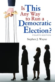 Is This Any Way to Run a Democratic Election? ebook by Stephen J. Wayne