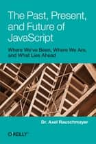The Past, Present, and Future of JavaScript ebook by Axel Rauschmayer