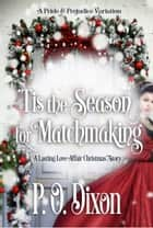 'Tis the Season for Matchmaking - A Lasting Love Affair Christmas Story ebook by P. O. Dixon