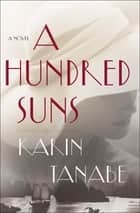 A Hundred Suns ebook by Karin Tanabe