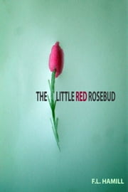 The Little Red Rosebud ebook by F.L. Hamill