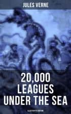 20,000 LEAGUES UNDER THE SEA (Illustrated Edition) ebook by Jules Verne
