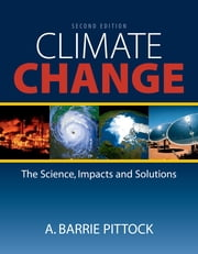 Climate Change - The Science, Impacts and Solutions ebook by A Barrie Pittock