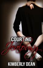 Courting Jealousy ebook by Kimberly Dean