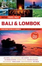 Bali & Lombok Tuttle Travel Pack - Your Guide to Bali & Lombok's Best Sights for Every Budget ebook by Paul Greenway