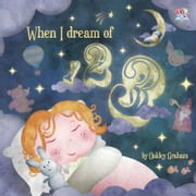 When I Dream of 123 ebook by Oakley Graham,Henry Fisher,Alexia Orkrani