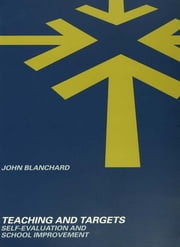 Teaching and Targets - Self Evaluation and School Improvement ebook by John Blanchard