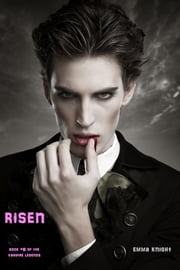 Risen (Book #6 of the Vampire Legends) ebook by Emma Knight