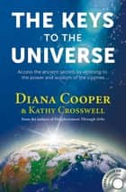 The Keys to the Universe - Access the Ancient Secrets by Attuning to the Power and Wisdom of the Cosmos ebook by Diana Cooper, Kathy Crosswell