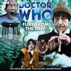 Doctor Who: Fury From The Deep (TV Soundtrack) audiobook by BBC