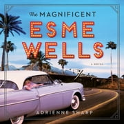 The Magnificent Esme Wells - A Novel audiobook by Adrienne Sharp