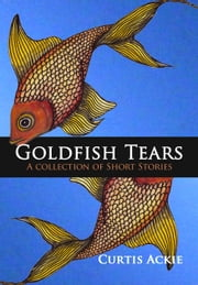 Goldfish Tears ebook by Curtis Ackie