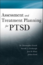 Assessment and Treatment Planning for PTSD ebook by Christopher Frueh,Anouk Grubaugh,Jon D. Elhai,Julian D. Ford