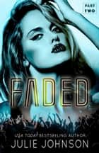 Faded: Part Two ebook by Julie Johnson