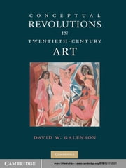 Conceptual Revolutions in Twentieth-Century Art ebook by David W. Galenson