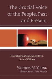 The Crucial Voice of the People, Past and Present - Education's Missing Ingredient ebook by Victoria M. Young