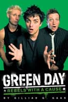 Green Day: Rebels With a Cause ebook by GillianG. Gaar