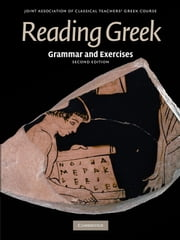 Reading Greek - Grammar and Exercises ebook by Joint Association of Classical Teachers