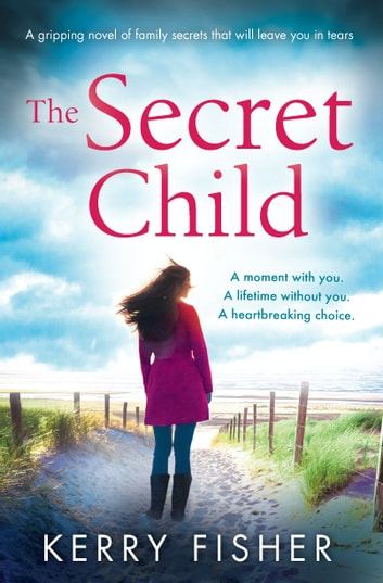 The Secret Child - A gripping novel of family secrets that will leave you in tears ebook by Kerry Fisher