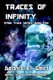 Traces of Infinity: The Prime Trace Series, Book Five ebook by Dennis E. Smirl