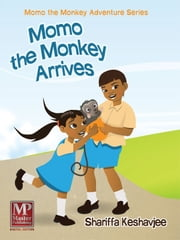 Momo the Monkey Arrives (Momo the Monkey Adventure Series #1) ebook by Shariffa Keshavjee