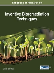 Handbook of Research on Inventive Bioremediation Techniques ebook by
