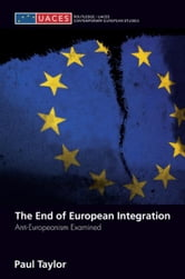 The End of European Integration - Anti-Europeanism Examined ebook by Paul Taylor
