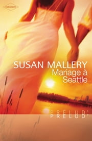 Mariage à Seattle (Harlequin Prélud') ebook by Susan Mallery