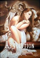 Absolution ebook by S Anne Gardner