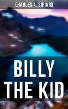 Billy the Kid - The True Story eBook by Charles A. Siringo